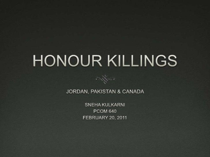 HONOUR KILLINGS <br />JORDAN, PAKISTAN & CANADA <br />SNEHA KULKARNI <br />PCOM 640 <br />FEBRUARY 20, 2011 <br />