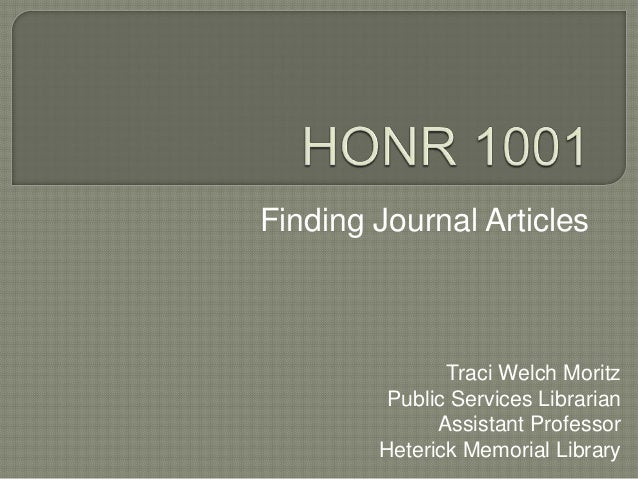 Finding Journal Articles  Traci Welch Moritz Public Services Librarian Assistant Professor Heterick Memorial Library