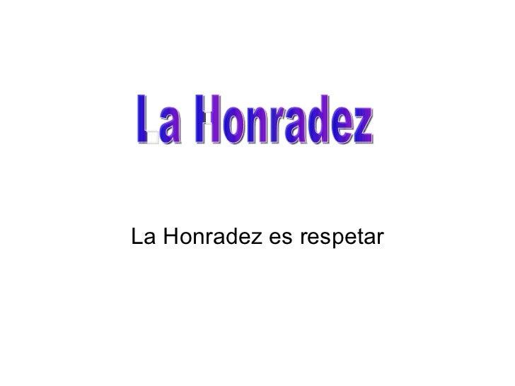 La Honradez es respetar La Honradez