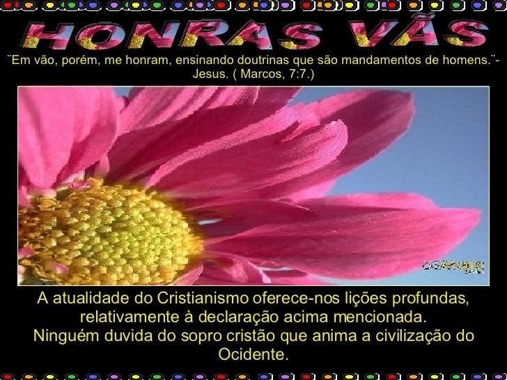 ¨Em vão, porém, me honram, ensinando doutrinas que são mandamentos de homens.¨-                              Jesus. ( Marc...