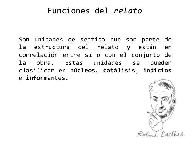Funciones del relato Son unidades de sentido que son parte de la estructura del relato y están en correlación entre sí o c...
