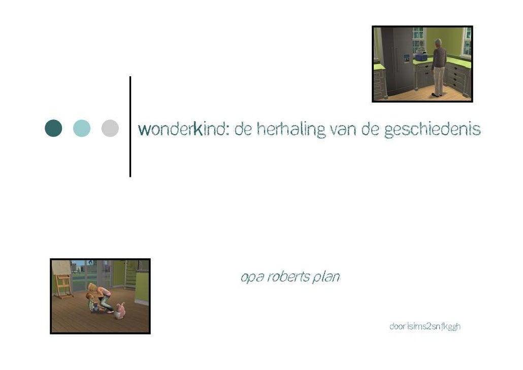 Wonderkind: De herhaling van de geschiedenis       k                  Opa roberts plan                                   D...