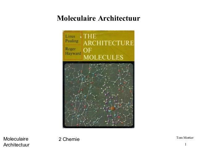 Moleculaire Architectuur                                          Tom MortierMoleculaire    2 ChemieArchitectuur          ...