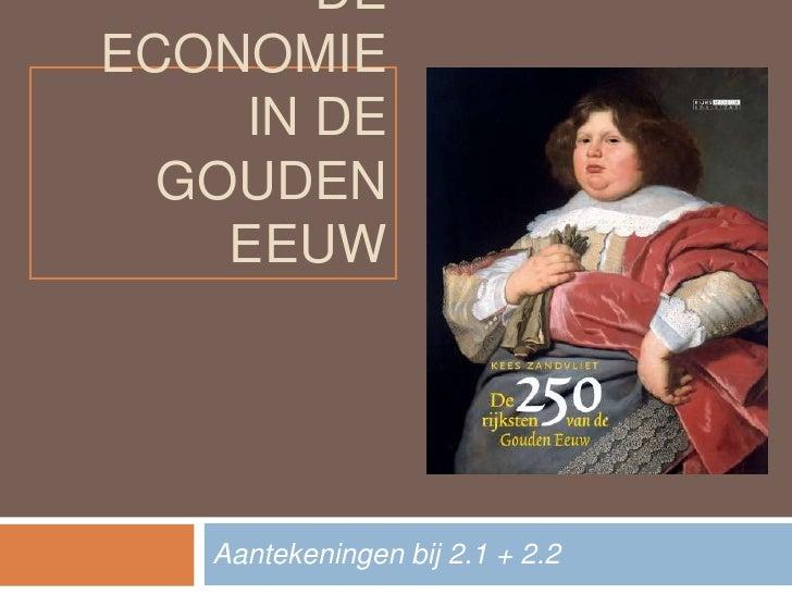 De economiein de gouden eeuw<br />Aantekeningen bij 2.1 + 2.2<br />
