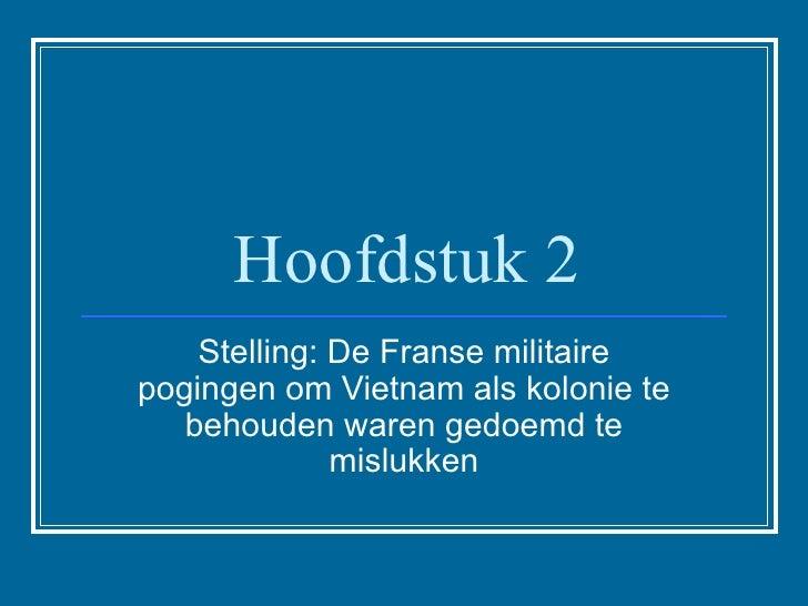 Hoofdstuk 2 Stelling: De Franse militaire pogingen om Vietnam als kolonie te behouden waren gedoemd te mislukken