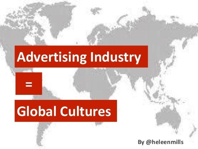 Advertising Industry = Global Cultures By @heleenmills