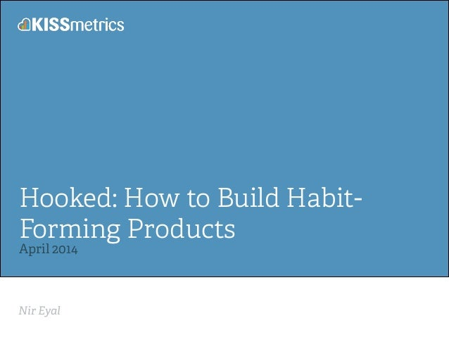 Nir Eyal! Hooked: How to Build Habit- Forming Products April 2014!