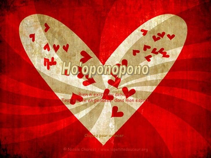 Ho'oponopono Rien n'existe au dehors.  Tout existe en pensées, dans mon esprit. © Nicole Charest / www.lapetitedouceur.org...