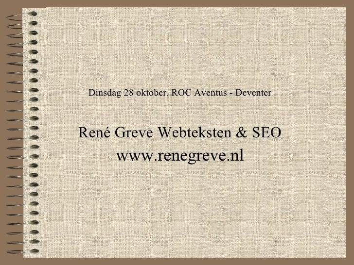 Dinsdag 28 oktober, ROC Aventus - Deventer René Greve Webteksten & SEO www.renegreve.nl