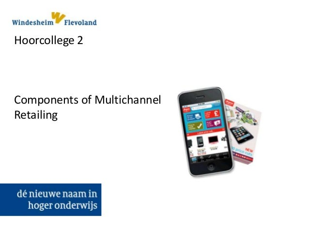 Hoorcollege 2 Components of Multichannel Retailing