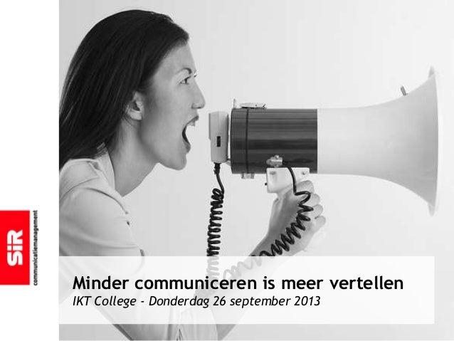Minder communiceren is meer vertellen IKT College - Donderdag 26 september 2013
