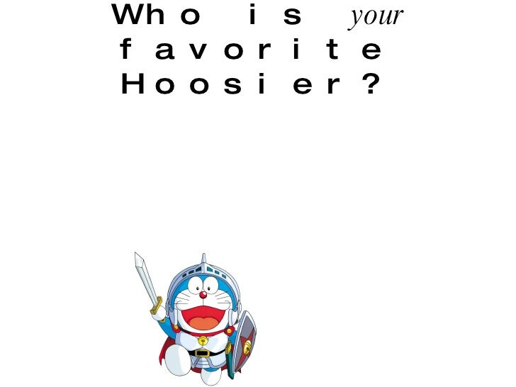 Who is  your  favorite Hoosier?