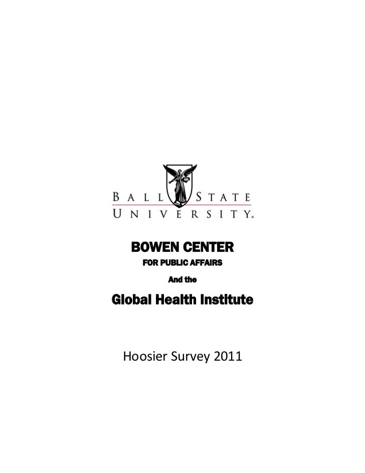BOWEN CENTER     FOR PUBLIC AFFAIRS          And theGlobal Health Institute Hoosier Survey 2011