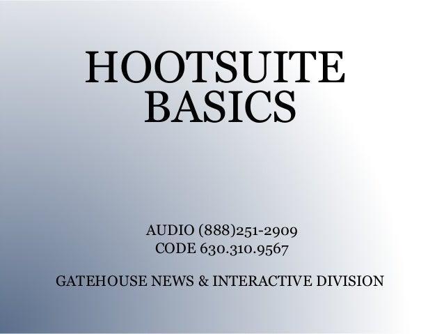 HOOTSUITE     BASICS          AUDIO (888)251-2909           CODE 630.310.9567GATEHOUSE NEWS & INTERACTIVE DIVISION