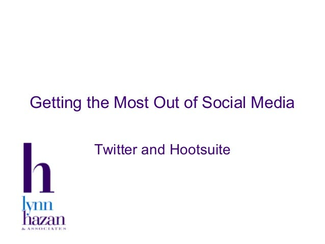 Getting the Most Out of Social Media Twitter and Hootsuite