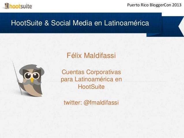 HootSuite & Social Media en Latinoamérica Félix Maldifassi Cuentas Corporativas para Latinoamérica en HootSuite twitter: @...