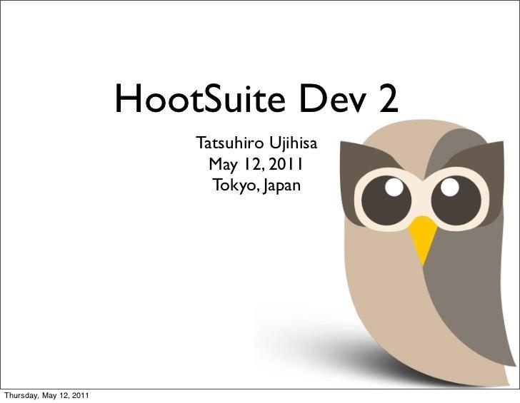HootSuite Dev 2                             Tatsuhiro Ujihisa                               May 12, 2011                  ...