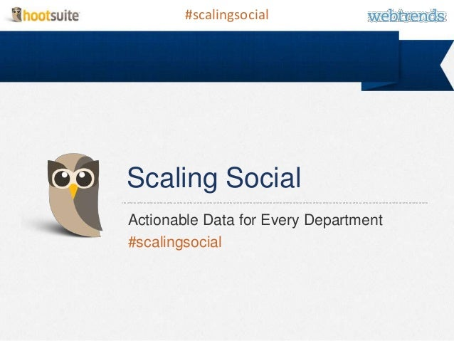 #scalingsocialScaling SocialActionable Data for Every Department#scalingsocial