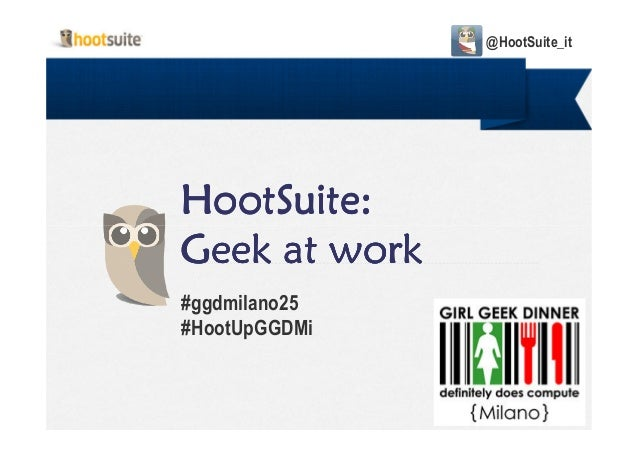 HootSuite:HootSuite:HootSuite:HootSuite:Geek at workGeek at workGeek at workGeek at work@HootSuite_itGeek at workGeek at w...