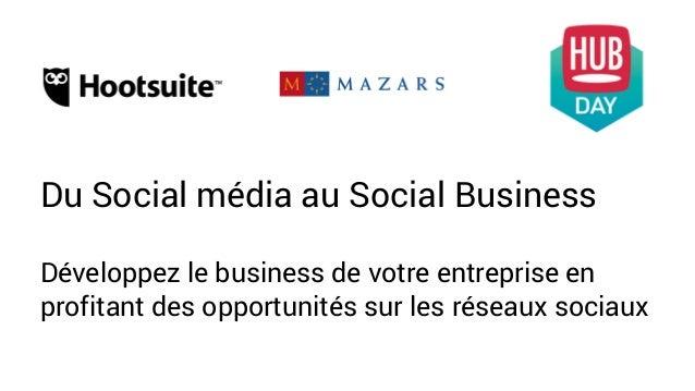 Du Social média au Social Business Développez le business de votre entreprise en profitant des opportunités sur les réseau...