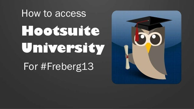 How to access Hootsuite University For #Freberg13