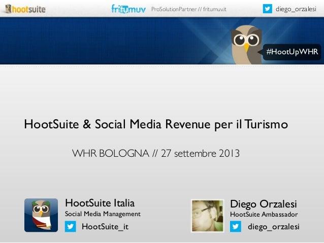 diego_orzalesi  ProSolutionPartner // fritumuv.it  #HootUpWHR  HootSuite & Social Media Revenue per il Turismo WHR BOLOGNA...