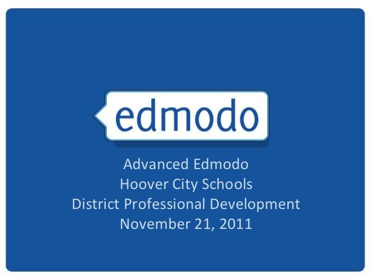 Advanced Edmodo        Hoover City SchoolsDistrict Professional Development        November 21, 2011