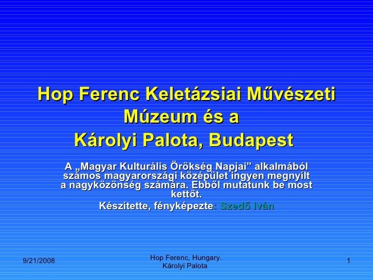 """Hop Ferenc Keletázsiai Művészeti Múzeum  és a   Károlyi Palota, Budapest   A """"Magyar Kulturális Örökség Napjai"""" alkalmából..."""
