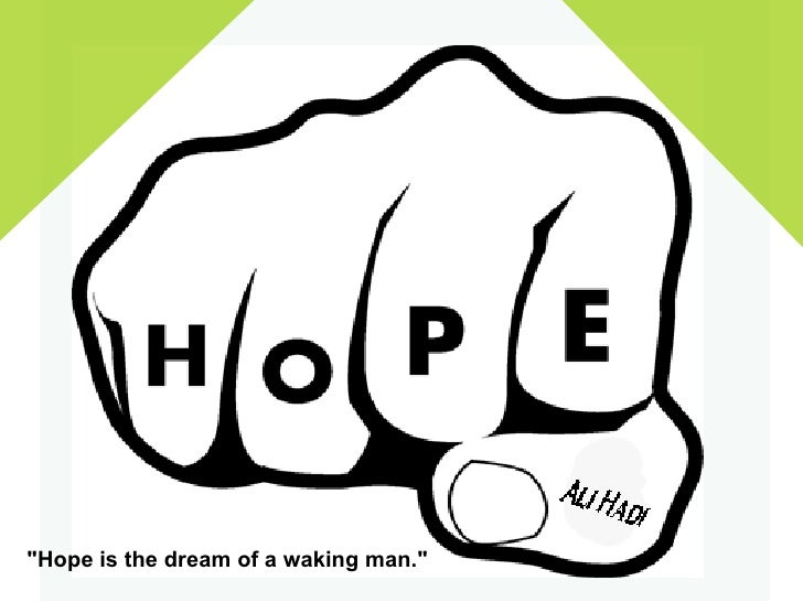 """Hope is the dream of a waking man."""