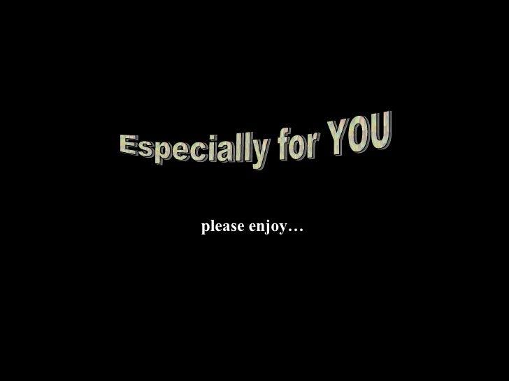 Especially for YOU please enjoy…