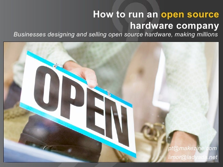 How to run an open source                                   hardware company Businesses designing and selling open source ...