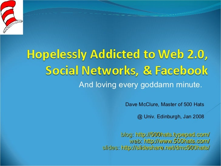 Hopelessly Addicted to Web 2.0, Social Networks, & Facebook