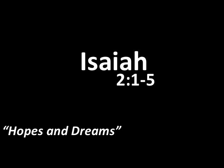 "Isaiah<br />2:1-5<br />""Hopes and Dreams""<br />"