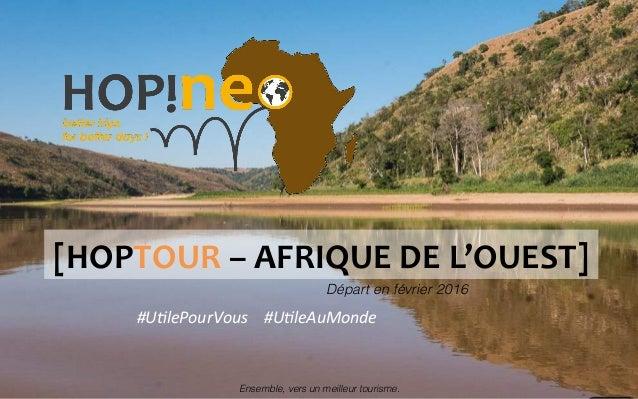 [HOPTOUR  –  AFRIQUE  DE  L'OUEST]   Départ en février 2016! #U#lePourVous        #U#leAuMonde   Ensem...