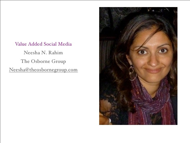 Value Added Social Media     Neesha N. Rahim    The Osborne GroupNeesha@theosbornegroup.com