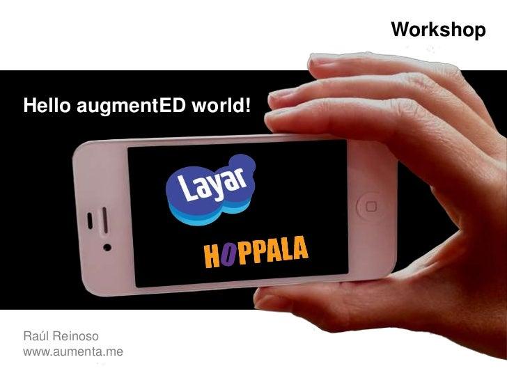 Workshop<br />HelloaugmentEDworld!<br />Raúl Reinoso    <br />www.aumenta.me<br />Raúl Reinoso<br />