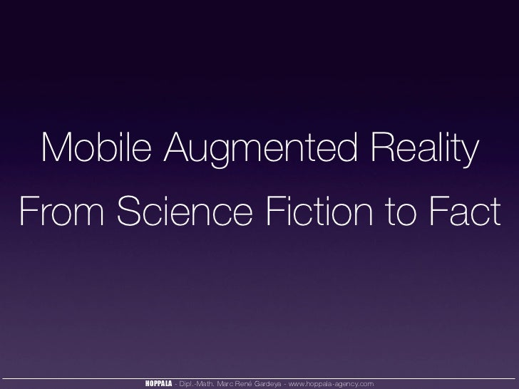 Mobile Augmented RealityFrom Science Fiction to Fact       HOPPALA - Dipl.-Math. Marc René Gardeya - www.hoppala-agency.com