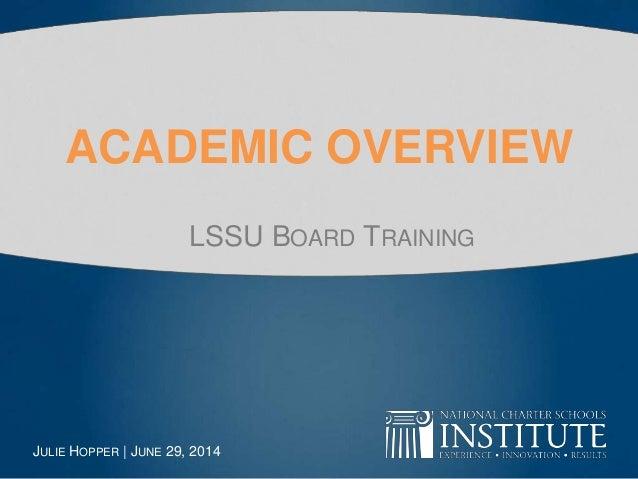 ACADEMIC OVERVIEW LSSU BOARD TRAINING JULIE HOPPER | JUNE 29, 2014