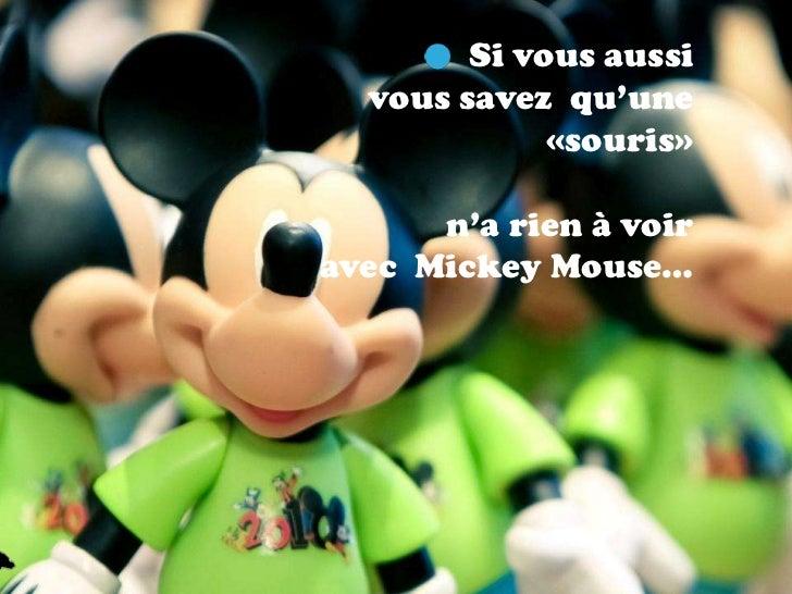 Si vous aussi  vous savez qu'une             «souris»      n'a rien à voiravec Mickey Mouse…