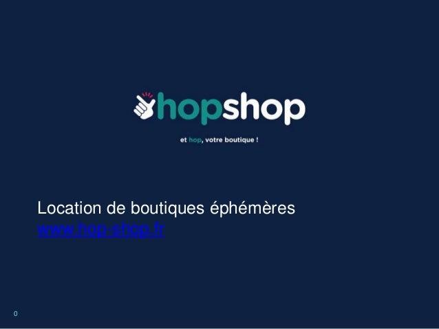 Location de boutiques éphémères www.hop-shop.fr 0