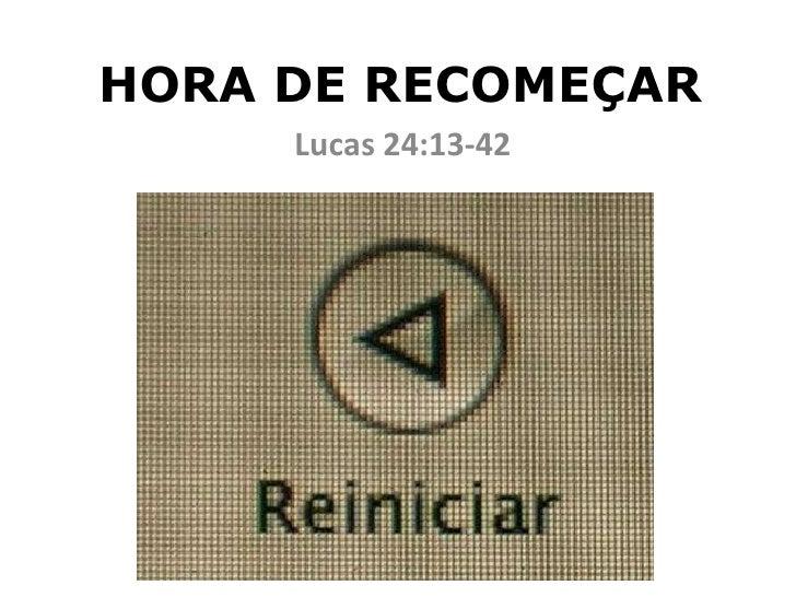 HORA DE RECOMEÇAR Lucas 24:13-42