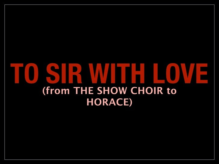 TO SIR WITH LOVE  (from THE SHOW CHOIR to          HORACE)