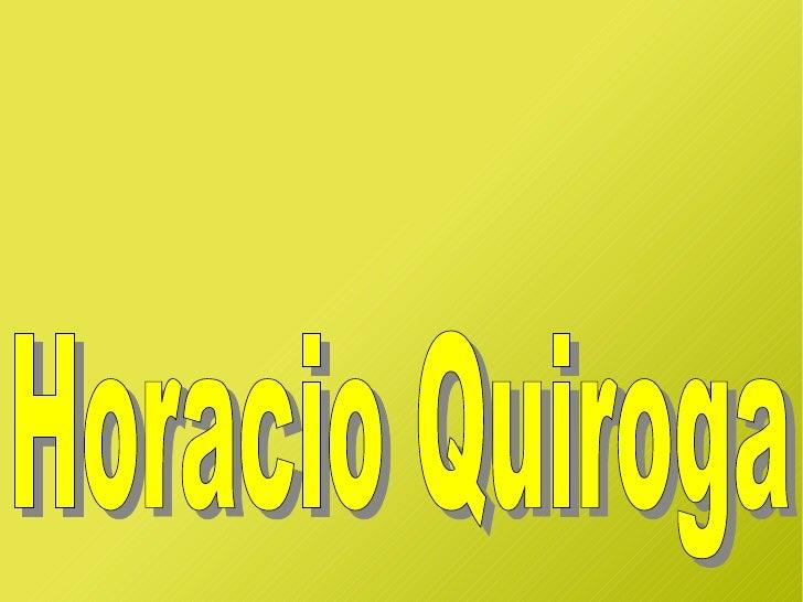 Horacio Silvestre Quiroga Forteza                 (Salto, Uruguay, 31 de diciembre                 de 1878 – Buenos Aires,...