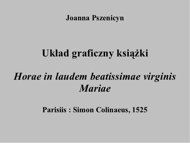 Joanna Pszenicyn      Układ graficzny książkiHorae in laudem beatissimae virginis              Mariae      Parisiis : Simo...