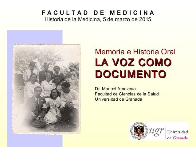 F A C U L T A D D E M E D I C I N A Historia de la Medicina, 5 de marzo de 2015 Memoria e Historia Oral LA VOZ COMOLA VOZ ...