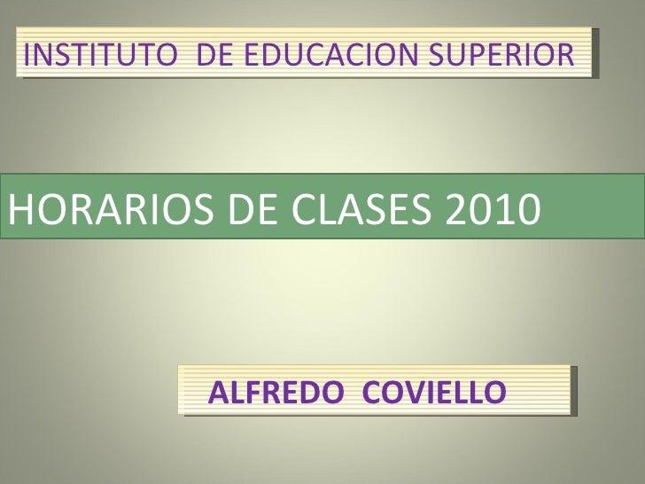 HORARIOS DE CLASES 2010 INSTITUTO  DE EDUCACION SUPERIOR ALFREDO  COVIELLO