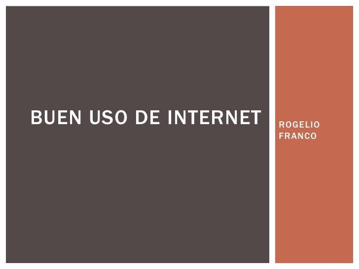 BUEN USO DE INTERNET   ROGELIO                       FRANCO