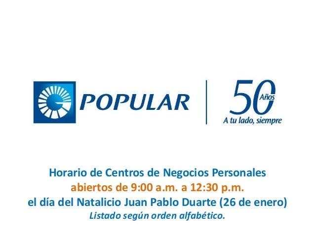 Horario de Centros de Negocios Personales abiertos de 9:00 a.m. a 12:30 p.m. el día del Natalicio Juan Pablo Duarte (26 de...