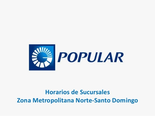 horarios de sucursales banco popular zona metro norte santo domingo