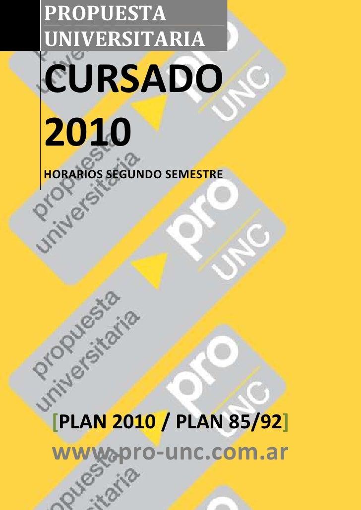 PROPUESTA UNIVERSITARIACURSADO 2010HORARIOS SEGUNDO SEMESTRE[PLAN 2010 / PLAN 85/92]www.pro-unc.com.ar<br />righttop[PLAN ...